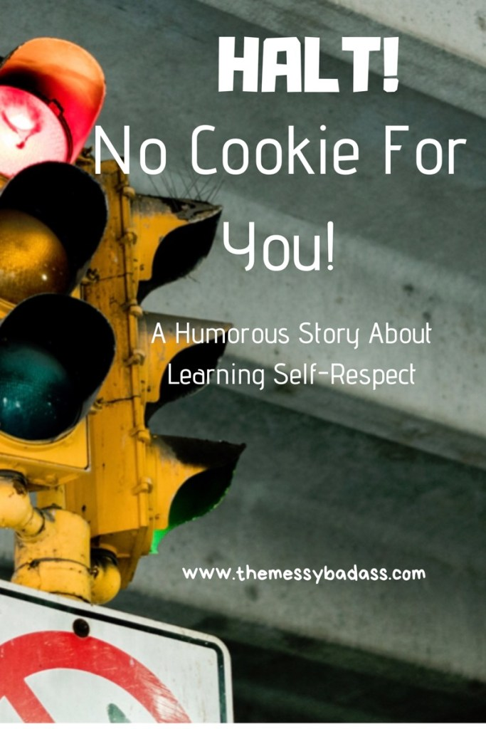 Halt, no cookie for you, A humorous story about learning self-respect, love and sex, traffic light, the messy badass, ashley allyn,