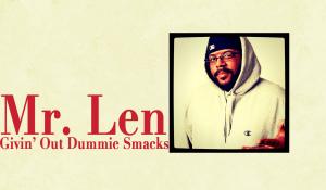 Mr. Len Givin' Out Dummy Smacks