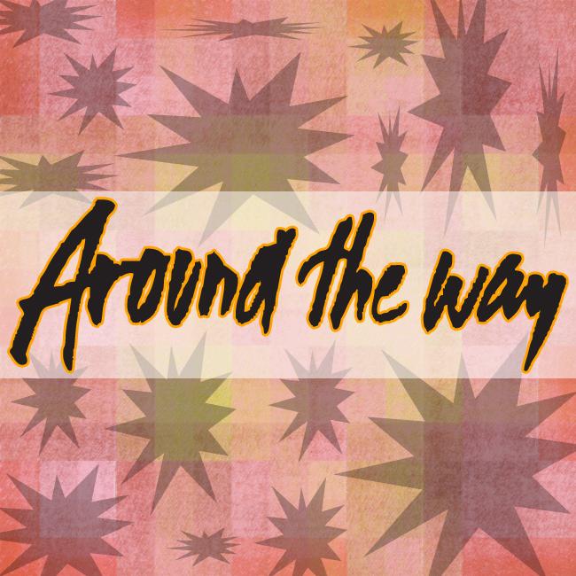 Around The Way 10-24-2014