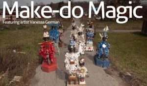 Make-do Magic: Featuring artist Vanessa German