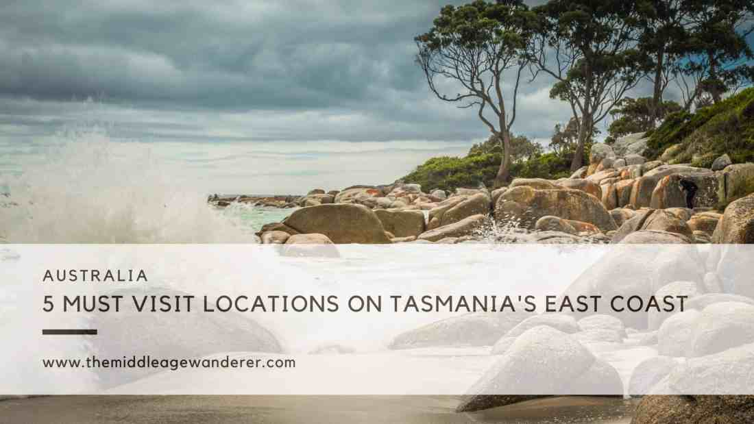 5 Must Visit Locations on the East Coast of Tasmania