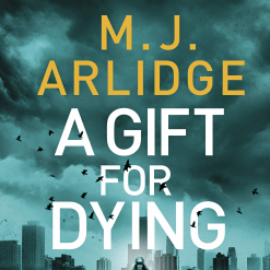A Gift for Dying by MJ Arlidge @mjarlidge @Tr4cyF3nt0N @MichaelJBooks