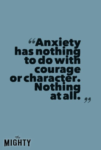 anxiety has nothing to do with courage or character