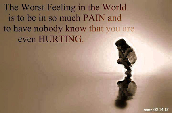 fibromyalgia meme: the worst feeling in the world is to be in so much pain and to have nobody know that you are even hurting.