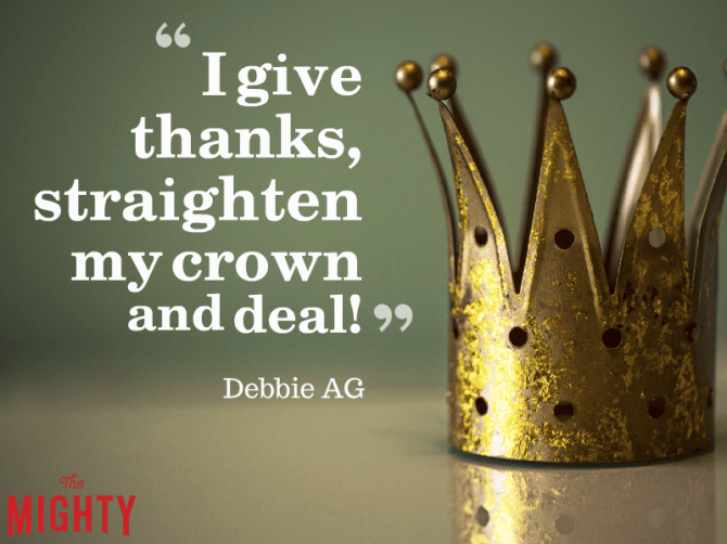 """""""I give thanks, straighten my crown and deal!"""" — Debbie AG"""