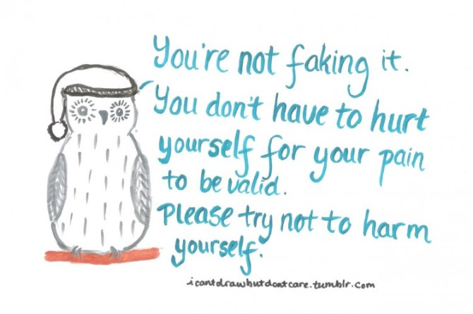 owl. Text reads: You're not faking it. You don't have to hurt yourself for your pain to be valid. Please try not to harm yourself.