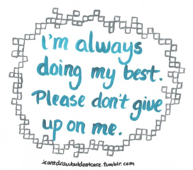 text reads: I'm always doing my best. Please don't give up one me.