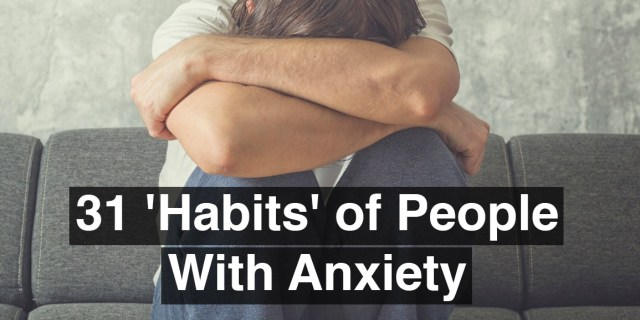 Image result for 31 'Habits' of People With Anxiety