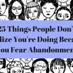 Things People Don T Realize You Re Doing Because You Fear Abandonment The Mighty