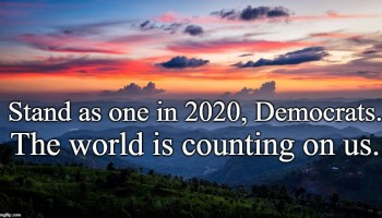 Stand as one in 2020, Democrats.