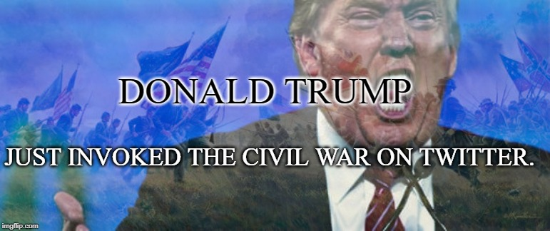 Donald Trump, in essence, has threatened Democrats with civil war for moving to impeach him.