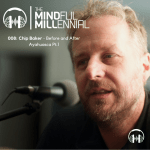 #07: Chip Baker | Before and After Ayahuasca Pt.1
