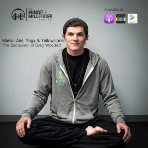 Martial Arts, Yoga, & Yellowstone | The Badassery of Greg Woodruff