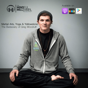 #21: Greg Woodruff | Martial Arts, Yoga, & Yellowstone