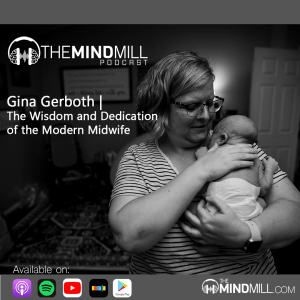 #30: Gina Gerboth | The Wisdom and Dedication of the Modern Midwife