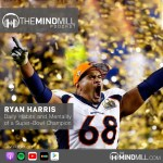 #45: Ryan Harris | Daily Habits and Mentality of a Super-Bowl Champion