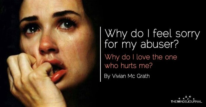 Why do I feel sorry for my abuser? Why do I love the one who hurts me?