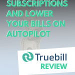 Truebill Review: Manage Subscriptions and Lower Your Bills on Autopilot