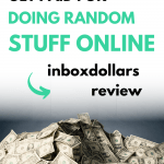 InboxDollars Review: Get Paid For Doing Random Stuff Online