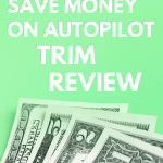 Trim Review 2020: Lower Your Bills & Save Money on Autopilot