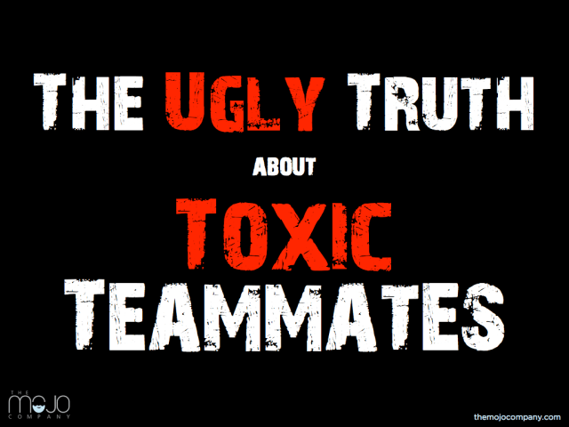 ugly truth about toxic teammates