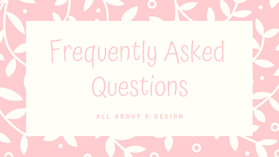 E-Design Frequently Asked Questions