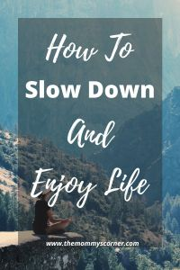 How To Slow Down And Enjoy Life
