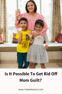 Is it possible to get rid off Mom Guilt?