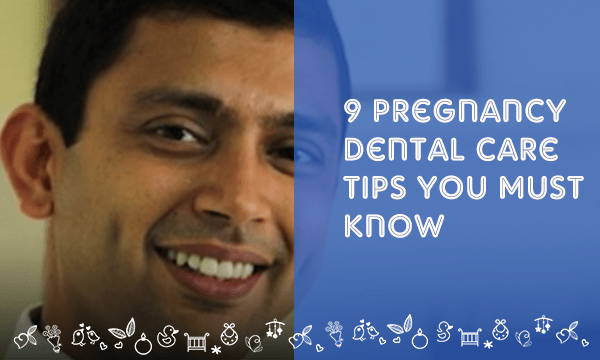 9 Pregnancy Dental Care Tips You Must Know
