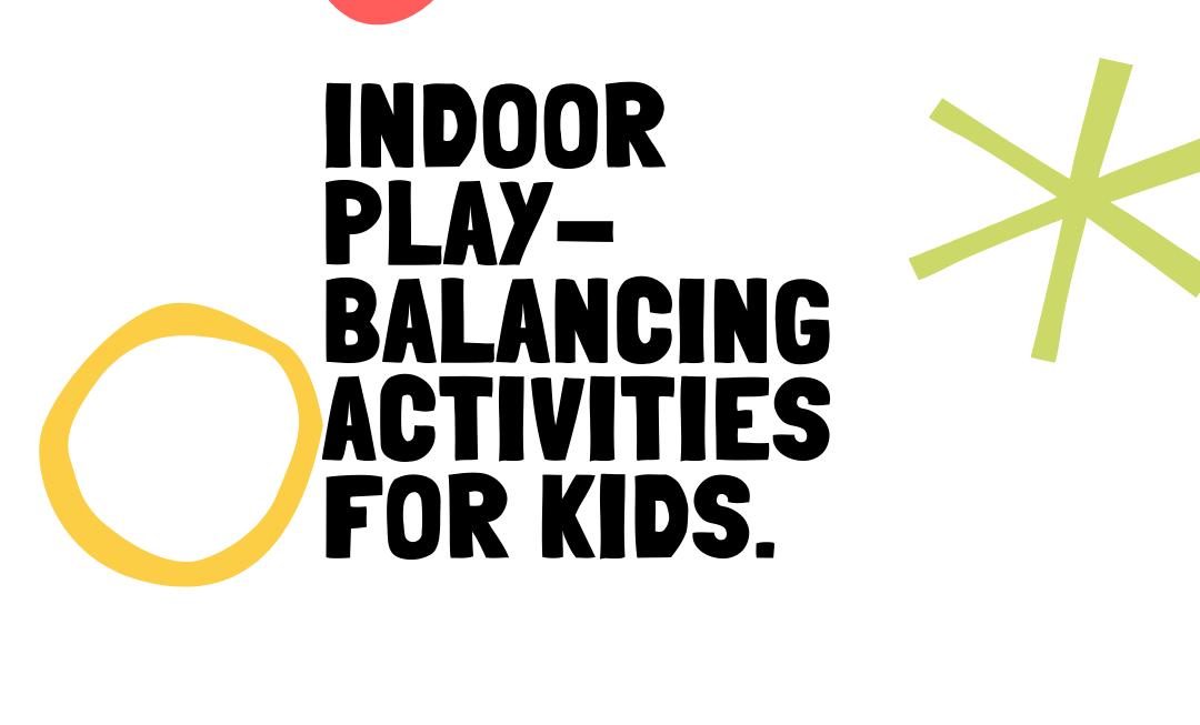 Kids Indoor balancing activities