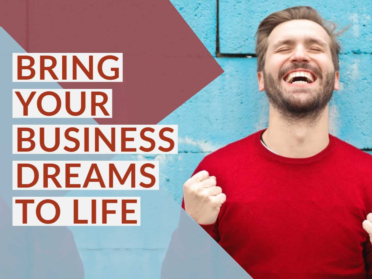 Bring Your Business Dreams To Life