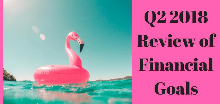Q2 2018 Review of Financial Goals