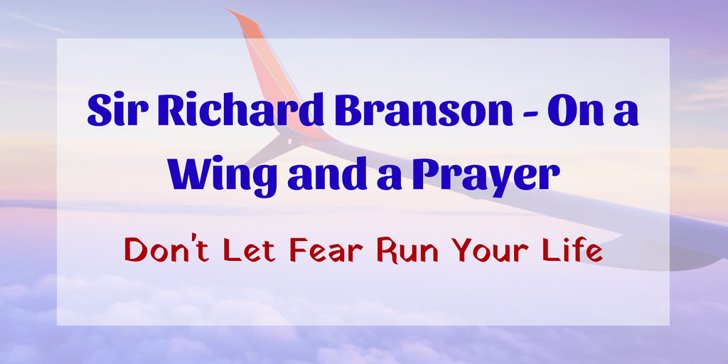 Sir Richard Branson – On a Wing and a Prayer