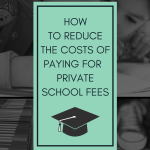 How to reduce the costs of paying for private school fees