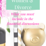 Women And Divorce – What you must include in the financial discussions