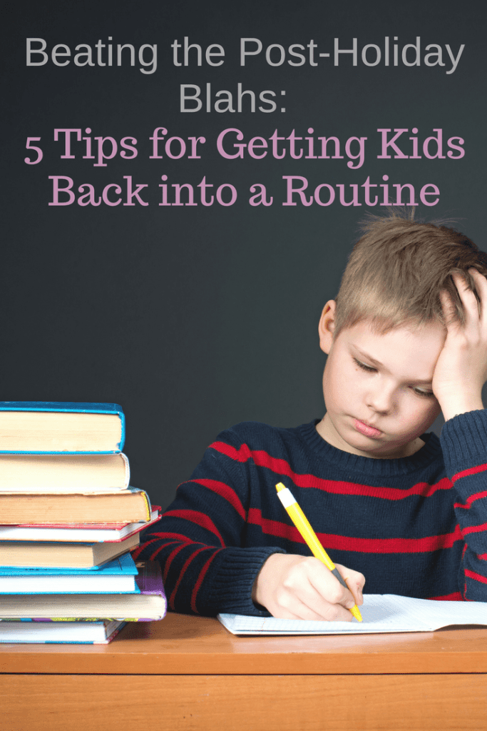 Beating Back the Post-Holiday Blahs – 5 Tips for Getting Kids Back into a Routine