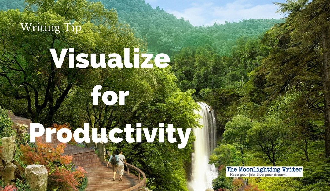 Visualize Your Way to Productivity — Quick Writing Tip