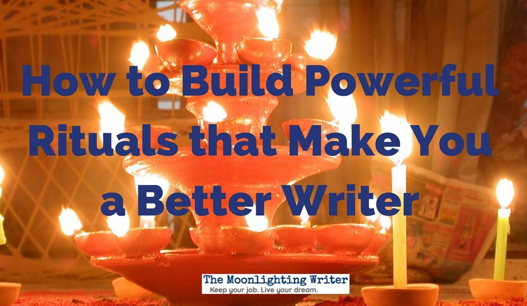 How to Build Powerful Rituals that Make You a Better Writer