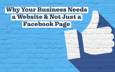 Why Your Business Needs a Website and Not Just a Facebook Page