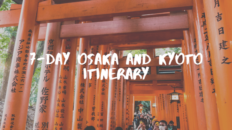 What To Do In Osaka and Kyoto? The Amazing 7-Day Itinerary