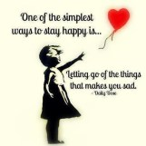 One of the simplest ways to stay happy is… Letting go of the things that makes you sad.