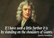 If I have seen a little further it is by standing on the shoulders of Giants - Isaac Newton