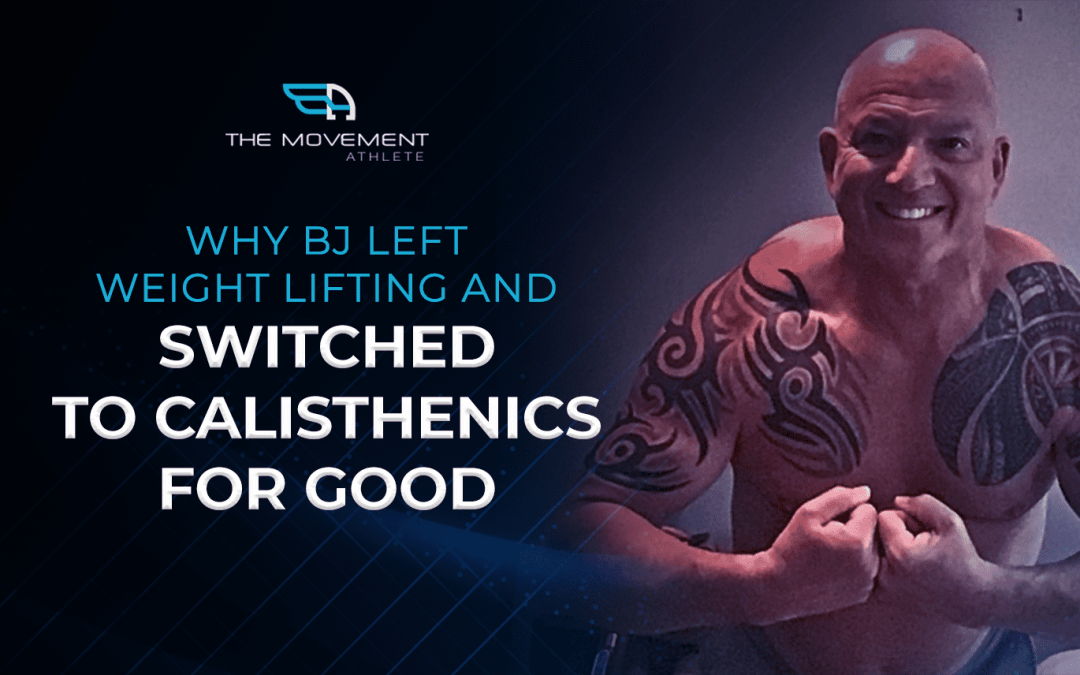 Why BJ left weight training and switched to calisthenics for good