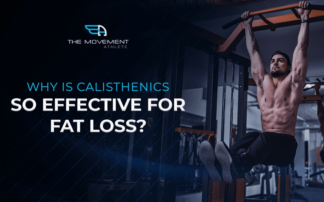 Why is calisthenics so effective for fat loss?
