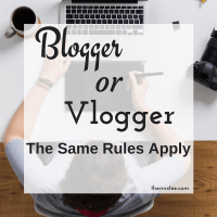 Blogger or Vlogger - The Same Rules Apply