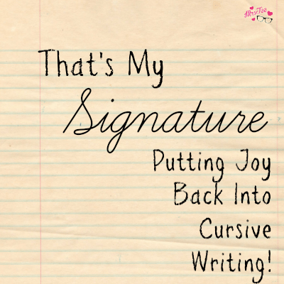 That's My Signature - Putting Joy Back Into Cursive Writing!