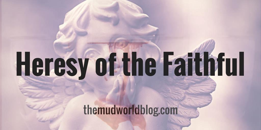 The Heresy of the Faithful