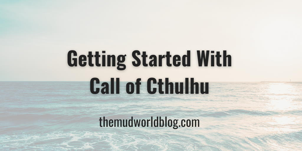Getting Started with Call of Cthulhu