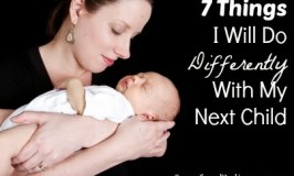 7 Things I Will Do Differently With My Next Child