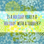 Is a holiday really a 'holiday' with a toddler?